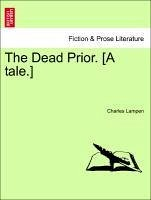 The Dead Prior. [A tale.] - Lampen, Charles