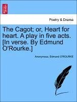 The Cagot or, Heart for heart. A play in five acts. [In verse. By Edmund O'Rourke.] - Anonymous O'ROURKE, Edmund