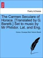 The Carmen Seculare of Horace. [Translated by G. Baretti.] Set to music by Mr Philidor. Lat. and Eng. - Horace Baretti, Giuseppe Marc' Antonio