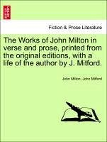 The Works of John Milton in verse and prose, printed from the original editions, with a life of the author by J. Mitford. VOL. II - Milton, John Mitford, John