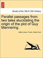 Parallel passages from two tales elucidating the origin of the plot of Guy Mannering. - French, Gilbert James. Scott, Walter