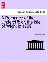 A Romance of the Undercliff or, the Isle of Wight in 1799. - Marshall, Emma