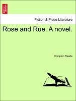 Rose and Rue. A novel. VOL. I - Reade, Compton
