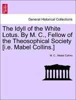 The Idyll of the White Lotus. By M. C., Fellow of the Theosophical Society [i.e. Mabel Collins.] - C. , M. Collins, Mabel