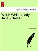 Worth While. (Lady Jane.) [Tales.] - Montresor, F.