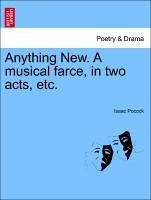 Anything New. A musical farce, in two acts, etc. - Pocock, Isaac