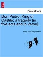 Don Pedro, King of Castile a tragedy [in five acts and in verse]. - Herbert, Henry John George