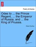 Odes to ... the Prince Regent, ... the Emperor of Russia, and ... the King of Prussia. - Southey, Robert