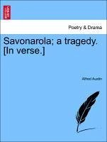 Savonarola a tragedy. [In verse.] - Austin, Alfred