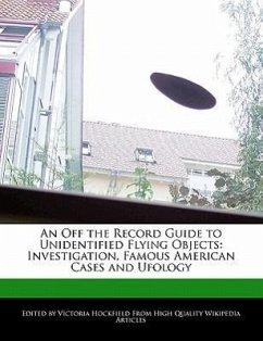 An Off the Record Guide to Unidentified Flying Objects: Investigation, Famous American Cases and Ufology - Hockfield, Victoria