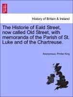 The Historie of Eald Street, now called Old Street, with memoranda of the Parish of St. Luke and of the Chartreuse. - Anonymous King, Printer