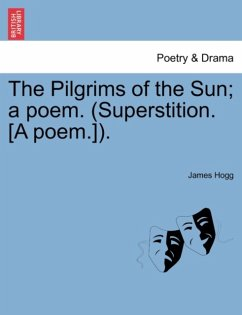 The Pilgrims of the Sun a poem. (Superstition. [A poem.]). - Hogg, James