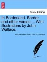 In Borderland. Border and other verses ... With illustrations by John Wallace. - Craig, Matthew Robert Smith Wallace, John