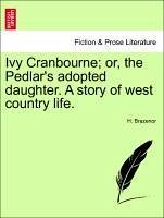 Ivy Cranbourne or, the Pedlar's adopted daughter. A story of west country life. - Brazenor, H.