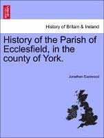 History of the Parish of Ecclesfield, in the county of York. - Eastwood, Jonathan