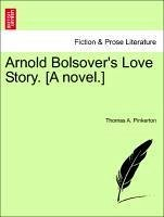 Arnold Bolsover's Love Story. [A novel.] Vol. I - Pinkerton, Thomas A.