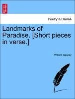 Landmarks of Paradise. [Short pieces in verse.] - Gaspey, William