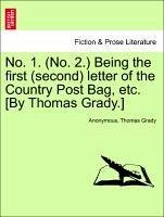 No. 1. (No. 2.) Being the first (second) letter of the Country Post Bag, etc. [By Thomas Grady.] - Anonymous Grady, Thomas