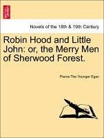 Robin Hood and Little John: or, the Merry Men of Sherwood Forest. - Egan, Pierce The Younger