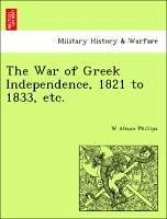 The War of Greek Independence, 1821 to 1833, etc. - Phillips, W Alison