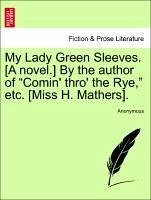 My Lady Green Sleeves. [A novel.] By the author of