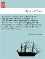 A General History and Collection of Voyages and Travels arranged in systematic order: forming a complete History of the origin and progress of navigation, discovery, and commerce, by sea and land, from the earliest to the present time.VOL.IX - Kerr, Robert F. R. S. E.