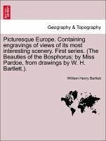 Picturesque Europe. Containing engravings of views of its most interesting scenery. First series. (The Beauties of the Bosphorus by Miss Pardoe, from drawings by W. H. Bartlett.). - Bartlett, William Henry