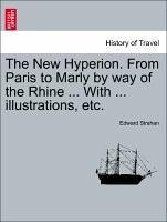 The New Hyperion. From Paris to Marly by way of the Rhine ... With ... illustrations, etc. - Strahan, Edward