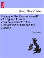 History of the Commonwealth of England from its commencement to the Restoration of Charles the Second. VOLUME THE FOURTH - Godwin, William