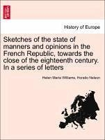 Sketches of the state of manners and opinions in the French Republic, towards the close of the eighteenth century. In a series of letters. Vol. II. - Williams, Helen Maria Nelson, Horatio