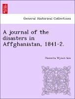 A journal of the disasters in Affghanistan, 1841-2. - Sale, Florentia Wynch