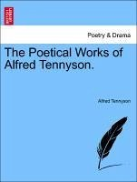 The Poetical Works of Alfred Tennyson. VOLUME I - Tennyson, Alfred