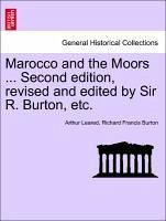 Marocco and the Moors ... Second edition, revised and edited by Sir R. Burton, etc. - Leared, Arthur Burton, Richard Francis