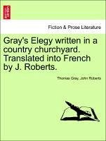 Gray's Elegy written in a country churchyard. Translated into French by J. Roberts. - Gray, Thomas Roberts, John