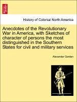 Anecdotes of the Revolutionary War in America, with Sketches of character of persons the most distinguished in the Southern States for civil and military services - Garden, Alexander