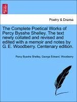 The Complete Poetical Works of Percy Bysshe Shelley. The text newly collated and revised and edited with a memoir and notes by G. E. Woodberry. Centenary edition. Volume I - Shelley, Percy Bysshe Woodberry, George Edward.