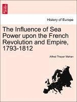 The Influence of Sea Power upon the French Revolution and Empire, 1793-1812. Vol. II - Mahan, Alfred Thayer