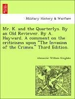 Mr. K. and the Quarterlys. By an Old Reviewer. By A. Hayward. A comment on the criticisms upon
