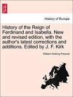 History of the Reign of Ferdinand and Isabella. New and revised edition, with the author's latest corrections and additions. Edited by J. F. Kirk. Vol. II - Prescott, William Hickling