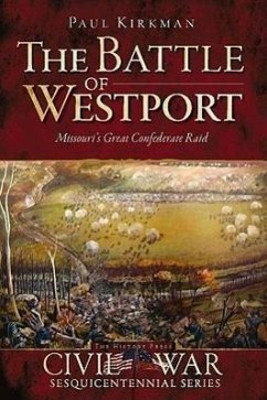 The Battle of Westport: Missouri's Great Confederate Raid - Kirkman, Paul