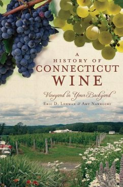 A History of Connecticut Wine: Vineyard in Your Backyard - Lehman, Eric D. Nawrocki, Amy