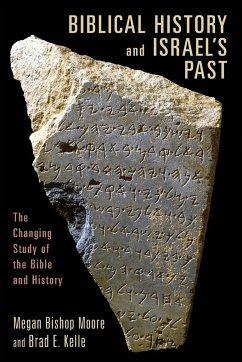 Biblical History and Israel's Past: The Changing Study of the Bible and History - Moore, Megan Bishop Kelle, Brad E.