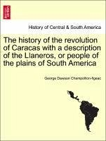 The history of the revolution of Caracas with a description of the Llaneros, or people of the plains of South America - Champollion-figeac, George Dawson