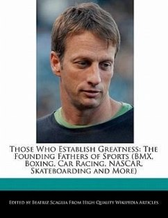 Those Who Establish Greatness: The Founding Fathers of Sports (BMX, Boxing, Car Racing, NASCAR, Skateboarding and More) - Scaglia, Beatriz