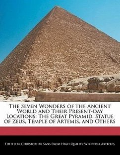 The Seven Wonders of the Ancient World and Their Present-Day Locations: The Great Pyramid, Statue of Zeus, Temple of Artemis, and Others - Sans, Christopher