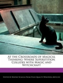 At the Crossroads of Magical Thinking: Where Superstition Collides with Magic and Witchcraft - Scaglia, Beatriz
