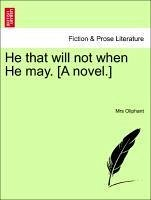 He that will not when He may. [A novel.] Vol. I - Oliphant, Mrs