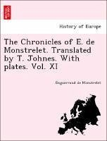 The Chronicles of E. de Monstrelet. Translated by T. Johnes. With plates. Vol. XI - Monstrelet, Enguerrand de