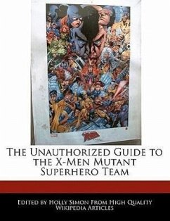 The Unauthorized Guide to the X-Men Mutant Superhero Team - Simon, Holly