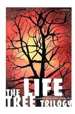 The Life Tree Trilogy - Larry Richard Gorlitz